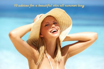 10 advices for a beautiful skin all summer long