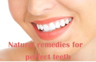 Natural remedies for perfect teeth
