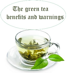 The green tea benefits and warnings