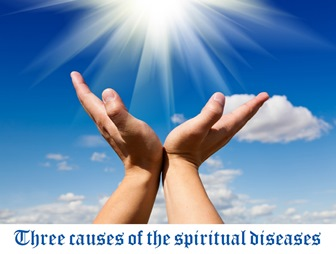 Three causes of the spiritual diseases