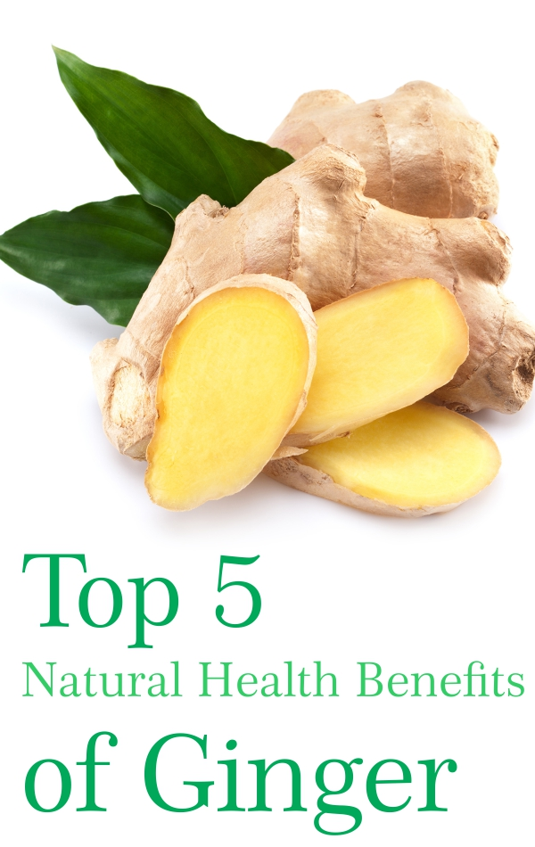Top 5 Natural Health Benefits of Ginger