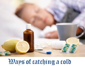 Ways of catching a cold